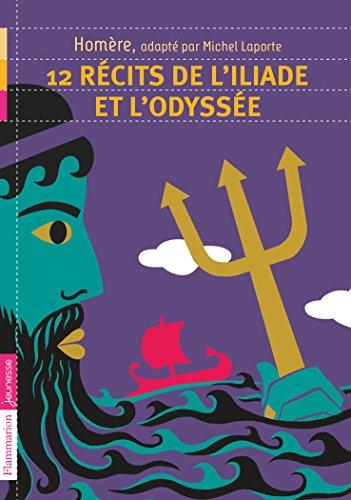 12 récits de l'Iliade et l'Odyssée par Homère