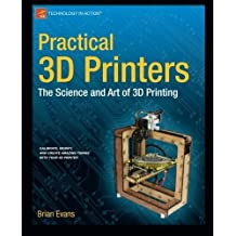 Practical 3D Printers: The Science and Art of 3D Printing (Technology in Action) by Brian Evans (2012-08-28)