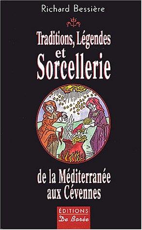 Traditions, légendes et sorcellerie de la Méditerranée aux Cévennes par Richard Bessière
