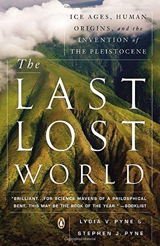 The Last Lost World: Ice Ages, Human Origins, and the Invention of the Pleistocene by Lydia V. Pyne (2013-04-30)