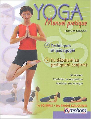 Yoga manuel pratique : Techniques et pédagogie du débutant à l'adepte confirmé