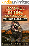 Taming a Planet (Trapped in Time Book 2)