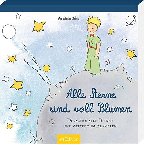 Der Kleine Prinz - Alle Sterne sind voll Blumen: Die schönsten Bilder und Zitate zum Ausmalen (Malprodukte für Erwachsene) (Der Kleine Prinz Malbuch)
