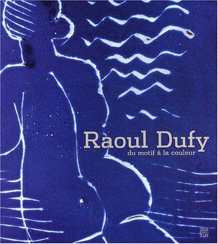 Raoul Dufy : Du motif à la couleur
