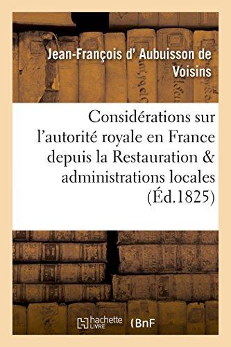 Considrations sur l'autorit royale en France depuis la Restauration et administrations locales