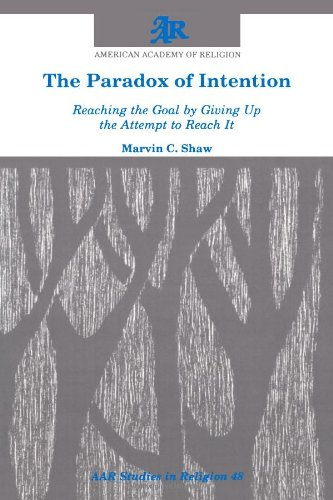 The Paradox of Intention: Reaching the Goal by Giving Up the Attempt to Reach It (AAR Studies in Religion)
