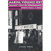 Making Violence Sexy: Feminist Views on Pornography (Athene Series)