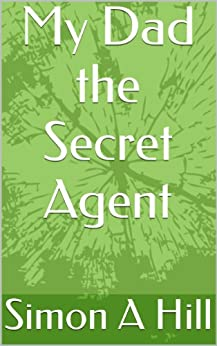 My Dad the Secret Agent by [Hill, Simon A]