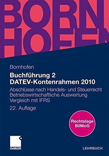 Buchführung 2 DATEV-Kontenrahmen 2010: Abschlüsse nach Handels- und Steuerrecht   Betriebswirtschaftliche Auswertung   Vergleich mit IFRS (Bornhofen Buchführung 2 LB)