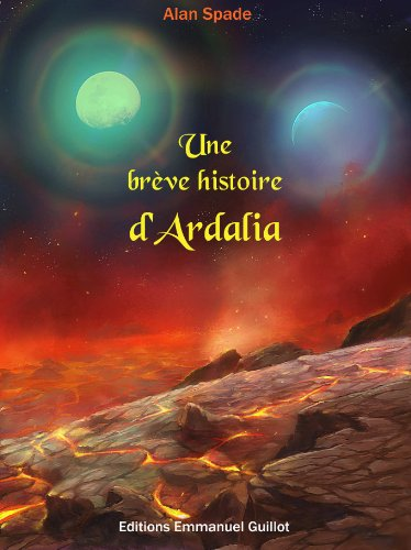 Une brève histoire d'Ardalia (Le Cycle d'Ardalia t. 4) (French Edition)
