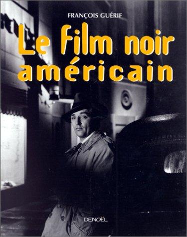 Le film noir américain par François Guérif