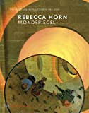 Rebecca Horn: Mondspiegel. Ortsbezogene Installationen 1982-2005