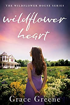 Wildflower Heart (the Wildflower House Book 1) por Grace Greene epub