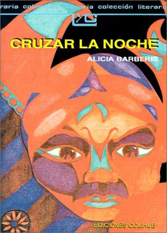 Cruzar la Noche (Coleccion Literaria Lyc (Leer y Crear)) por Alicia Barberis
