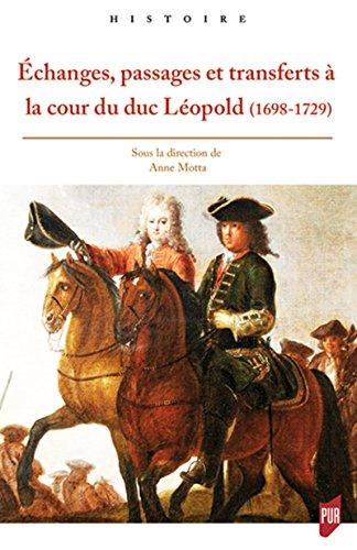 Échanges, passages et transferts à la cour du duc Léopold (1698-1729) par Anne Motta