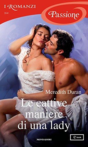 Le cattive maniere di una lady (I Romanzi Passione) (Serie Rules for the Reckless (versione italiana) Vol. 5)