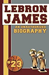 LeBron James: An Unauthorized Biography by Belmont and Belcourt Biographies (2014-05-09)