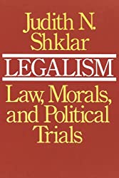 Legalism: Law, Morals, and Political Trials