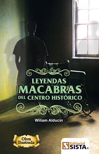 LEYENDAS MACABRAS DEL CENTRO HISTÓRICO por Wiliam Alducin