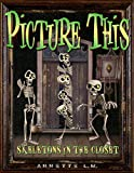 PICTURE THIS: ( 4 ) Skeletons In The Closet: ( A Cautionary Tale )
