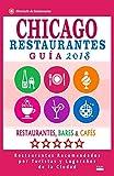 Chicago Guía de Restaurantes 2018: Restaurantes, Bares y Cafés en Chicago - Recomendados por Turistas y Lugareños (Guía de Viaje Chicago 2018) [Idioma Inglés]