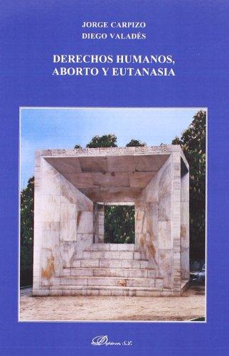 Derechos humanos, aborto y eutanasia (Colección Dykinson Constitucional) por Jorge Carpizo (Méjico)