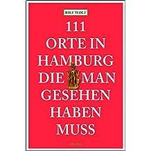 111 Orte in Hamburg, die man gesehen haben muss: Reiseführer