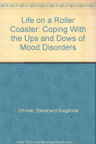 Life on a Roller Coaster: Coping With the Ups and Dows of Mood Disorders