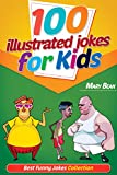 100 Illustrated Jokes for Kids: Best Funny Jokes Collection (Kids Joke Book Age 7, Funny Jokes for Kids, Jokes Book for Kids, Jokes Kids)