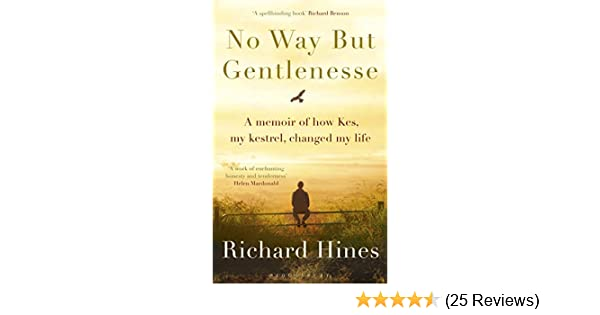 No way but gentlenesse a memoir of how kes my kestrel changed my no way but gentlenesse a memoir of how kes my kestrel changed my life ebook richard hines amazon kindle store fandeluxe Images