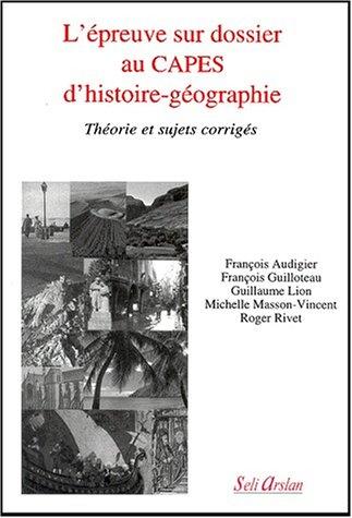 L'épreuve sur dossier au Capes d'histoire-géographie. Théorie et sujets corrigés.