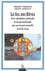 Le sel des rêves : Une refondation spirituelle de la psychothérapie par une lecture nouvelle de C.G. Jung