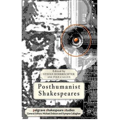 [(Posthumanist Shakespeares)] [Author: Stefan Herbrechter] published on (October, 2012)