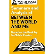 Summary and Analysis of Between the World and Me: Based on the Book by Ta-Nehisi Coates (English Edition)