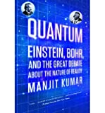 [( Quantum: Einstein, Bohr, and the Great Debate about the Nature of Reality By Kumar, Manjit ( Author ) Paperback May - 2011)] Paperback