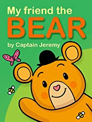 My Friend the BEAR (Children's Picture Book for kids aged 2 - 4) (My Friend Series 1) (English Edition)