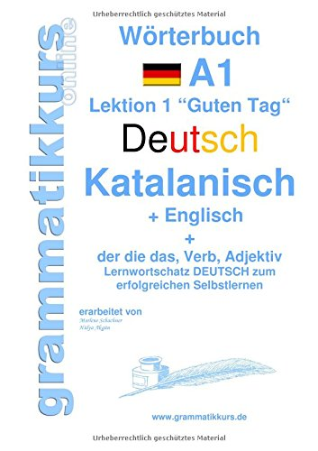 Wörterbuch Deutsch - Katalanisch - Englisch Niveau A1: Lernwortschatz A1 Sprachkurs  Deutsch zum erfolgreichen Selbstlernen für  TeilnehmerInnen aus ... Deutsch - Katalanisch - Englisch A1 A2 B1)