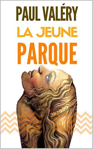 LA JEUNE PARQUE (annoté). Texte intégral, genèse et analyse du poème + correspondances de Paul Valéry au sujet de la Jeune Parque.