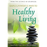 Simple & Powerful Ways to Healthy Living: From the Science of Ayurveda (English Edition)