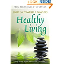 Simple & Powerful Ways to Healthy Living: From the Science of Ayurveda