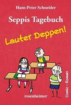Seppis Tagebuch - Lauter Deppen!: Ein Comic-Roman Band 2 von [Schneider, Hans-Peter]
