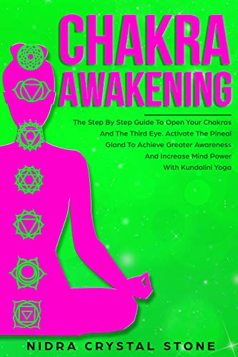 CHAKRA AWAKENING: The Step By Step Guide To Open Your ...