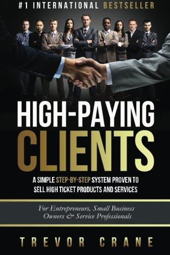 High-Paying-Clients-for-Life-A-Simple-Step-By-Step-System-Proven-To-Sell-High-Ticket-Products-And-Services-Volume-1-Selling-Services-How-to-sell--to-Negotiate-and-How-to-Get-Clients-for-Life