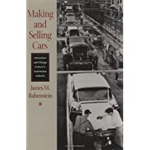 Making and Selling Cars: Innovation and Change in the U.S. Automotive Industry: Innovation and Change in the U.S.Automotive Industry (English Edition)
