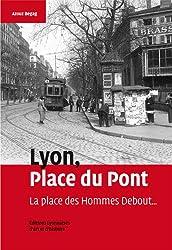 Lyon, place du Pont La place des Hommes Debout