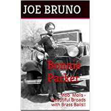 Bonnie Parker: Mob Molls - Beautiful Broads with Brass Balls!! (English Edition)