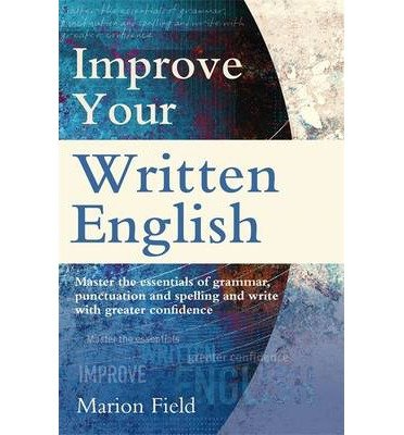 [(Improve Your Written English: The essentials of grammar, punctuation and spelling)] [Author: Marion Field] published on (May, 2014)