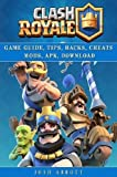 Clash Royale Guide Guide, Tips, Hacks, Cheats Mods, Apk, Download