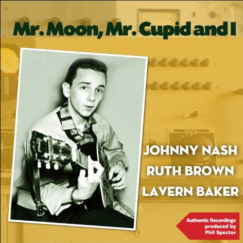 Mr. Moon, Mr. Cupid and I (Authentic Recordings Produced By Phil Spector)