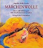 Märchenwolle: Ideen und Anleitungen zum Verarbeiten und Gestalten